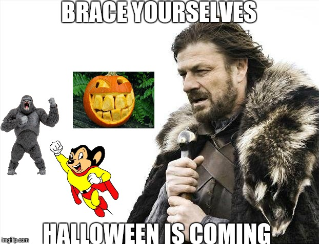 Brace Yourselves X is Coming Meme | BRACE YOURSELVES HALLOWEEN IS COMING | image tagged in memes,brace yourselves x is coming | made w/ Imgflip meme maker