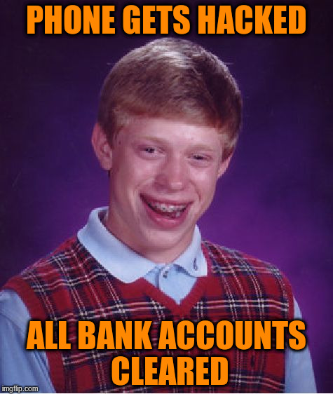 Bad Luck Brian Meme | PHONE GETS HACKED ALL BANK ACCOUNTS CLEARED | image tagged in memes,bad luck brian | made w/ Imgflip meme maker