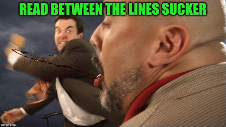 READ BETWEEN THE LINES SUCKER | made w/ Imgflip meme maker