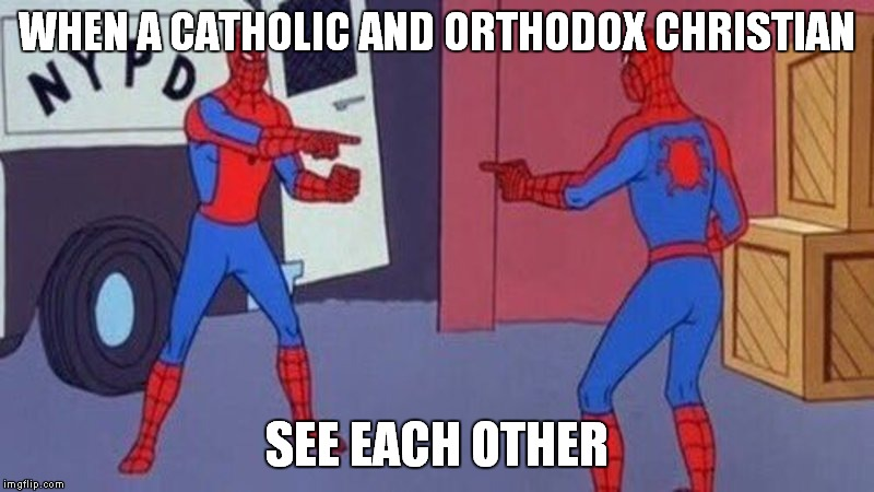 If I remember the words of my religion teacher,Catholic and Orthodox church got seperated because of one letter in the Bible! | WHEN A CATHOLIC AND ORTHODOX CHRISTIAN SEE EACH OTHER | image tagged in memes,religion,christianity,orthodox,catholicism,catholic | made w/ Imgflip meme maker