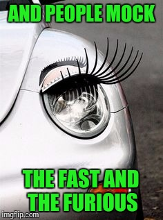 CarLashes: Get A Flippin' Life | AND PEOPLE MOCK THE FAST AND THE FURIOUS | image tagged in memes,cars,fast and furious | made w/ Imgflip meme maker