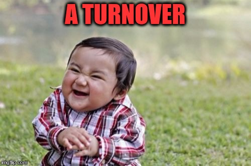 Evil Toddler Meme | A TURNOVER | image tagged in memes,evil toddler | made w/ Imgflip meme maker