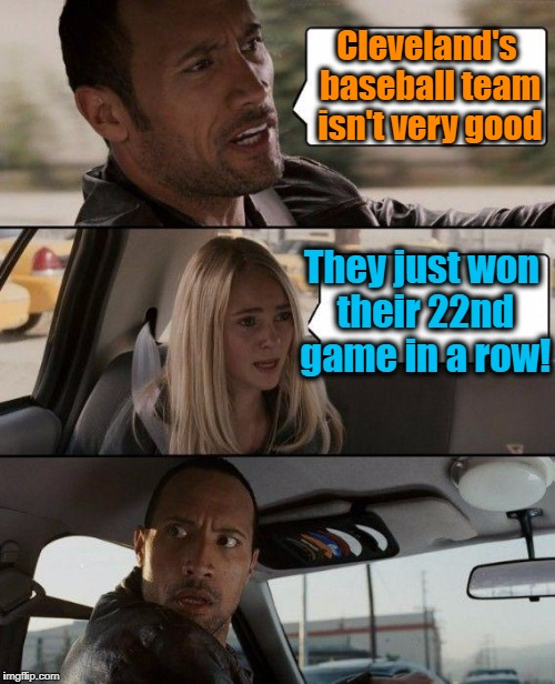 Walk-Off double in the 10th inning! | Cleveland's baseball team isn't very good They just won their 22nd game in a row! | image tagged in memes,the rock driving | made w/ Imgflip meme maker