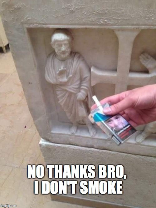 NO THANKS BRO, I DON'T SMOKE | image tagged in one does not simply,smoking,buddy christ,inspirational quote | made w/ Imgflip meme maker