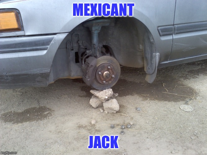 Mexicant | MEXICANT JACK | image tagged in funny memes,succesful mexican,inappropriate | made w/ Imgflip meme maker
