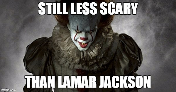 STILL LESS SCARY THAN LAMAR JACKSON | image tagged in pennywise delicious | made w/ Imgflip meme maker