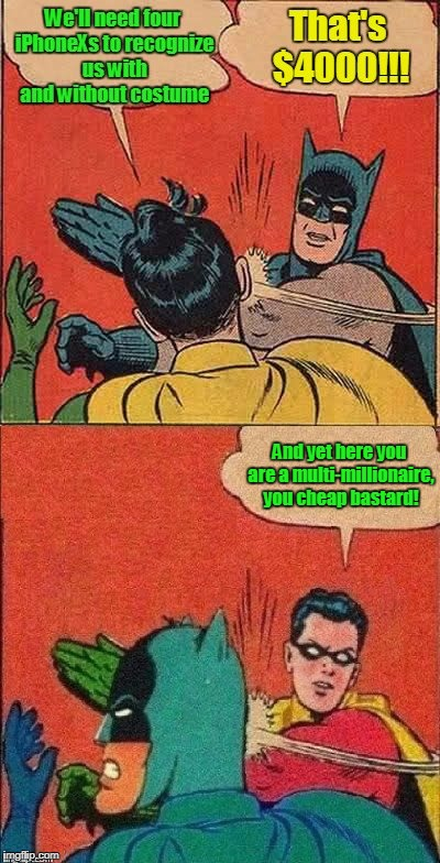they don't have cowl recognition - yet | And yet here you are a multi-millionaire, you cheap bastard! | image tagged in memes,batman slapping robin,robin slapping batman,iphone x | made w/ Imgflip meme maker