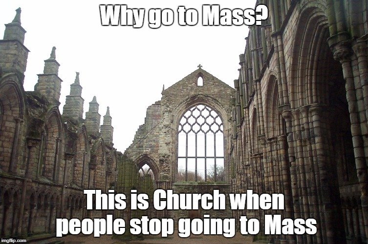 Why go to Mass? This is Church when people stop going to Mass | image tagged in church | made w/ Imgflip meme maker