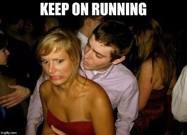 Club Face | KEEP ON RUNNING | image tagged in club face | made w/ Imgflip meme maker