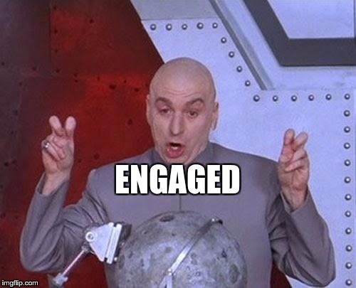 Dr Evil Laser Meme | ENGAGED | image tagged in memes,dr evil laser | made w/ Imgflip meme maker