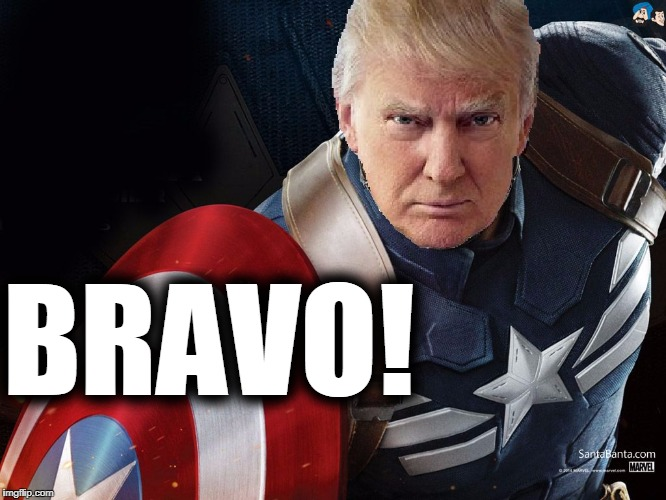 Trump @TheRealCaptainAmerica | BRAVO! | image tagged in trump therealcaptainamerica | made w/ Imgflip meme maker