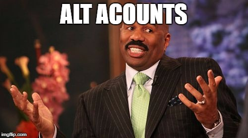 Steve Harvey Meme | ALT ACOUNTS | image tagged in memes,steve harvey | made w/ Imgflip meme maker