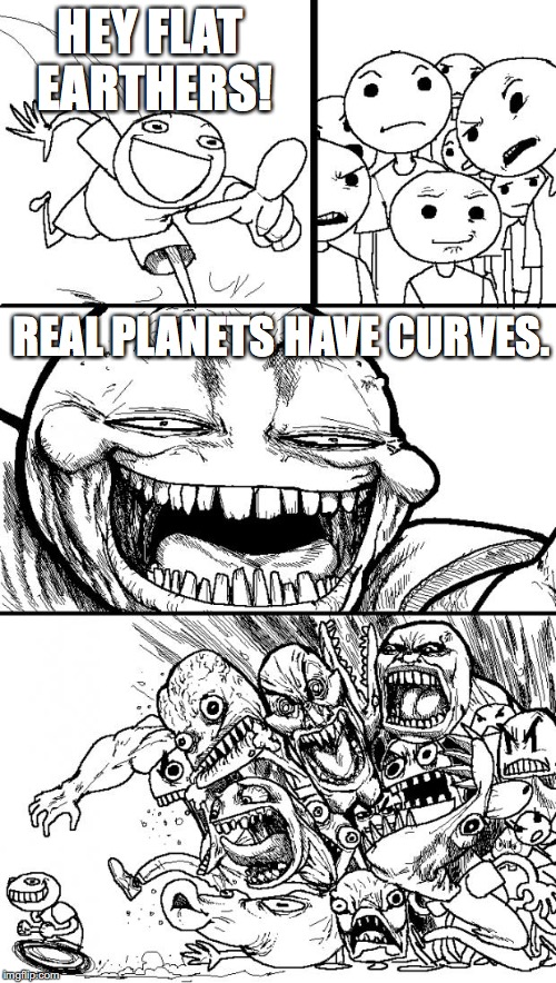 Hey Internet Meme | HEY FLAT EARTHERS! REAL PLANETS HAVE CURVES. | image tagged in memes,hey internet,flat earth,planets,flat earthers | made w/ Imgflip meme maker