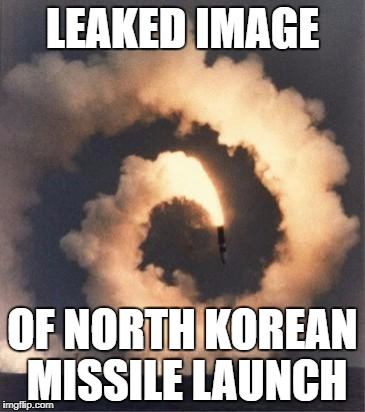 North Korean Rocketry | LEAKED IMAGE OF NORTH KOREAN MISSILE LAUNCH | image tagged in rocket fail,north korea,funny,memes | made w/ Imgflip meme maker
