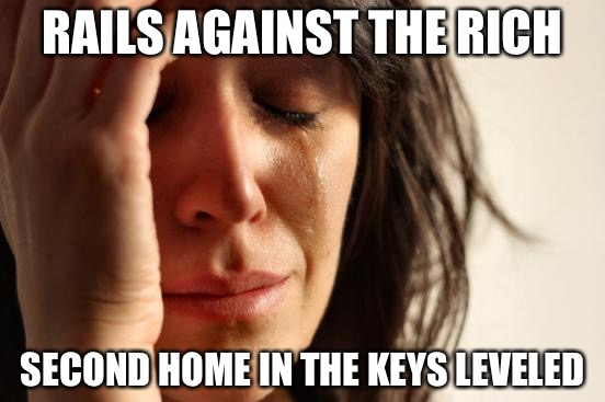 First World Problems Meme | RAILS AGAINST THE RICH SECOND HOME IN THE KEYS LEVELED | image tagged in memes,first world problems,hurricane irma | made w/ Imgflip meme maker