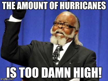 Too Damn High Meme | THE AMOUNT OF HURRICANES IS TOO DAMN HIGH! | image tagged in memes,too damn high,hurricane irma,hurricane harvey,hurricane jose,hurricanes | made w/ Imgflip meme maker