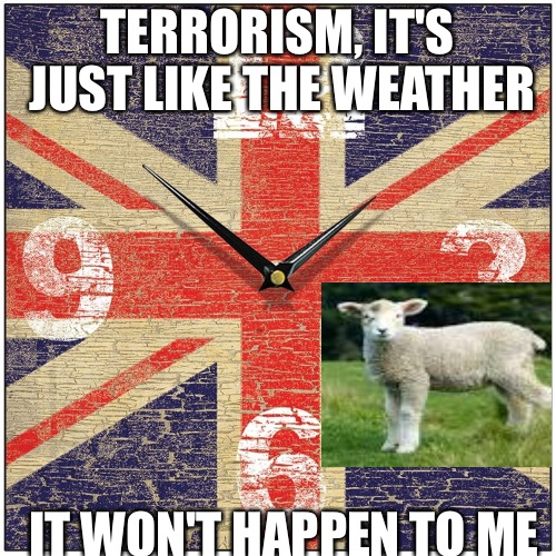Union Jack Clock | TERRORISM, IT'S JUST LIKE THE WEATHER IT WON'T HAPPEN TO ME | image tagged in union jack clock,sheeple,english,open borders,terrorism | made w/ Imgflip meme maker