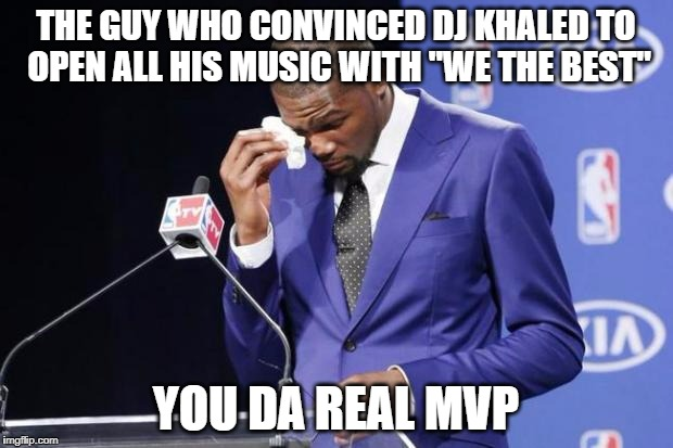 "You The Real MVP 2 Meme | THE GUY WHO CONVINCED DJ KHALED TO OPEN ALL HIS MUSIC WITH ""WE THE BEST"" YOU DA REAL MVP 