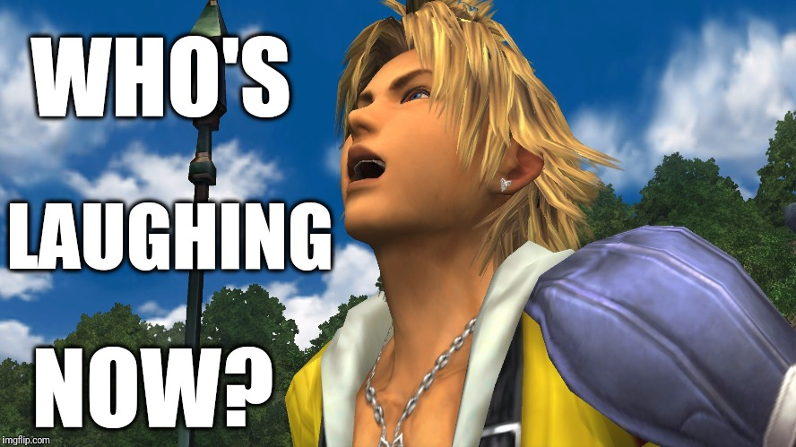 WHO'S NOW? LAUGHING | image tagged in tidus | made w/ Imgflip meme maker