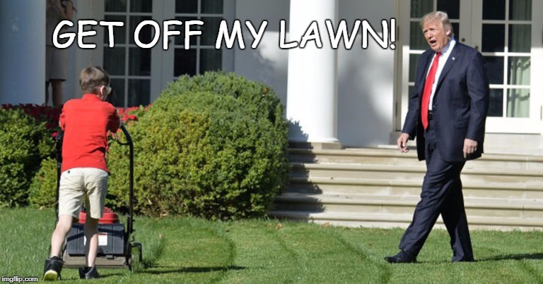 Trump and Lawnmower kid | GET OFF MY LAWN! | image tagged in white house lawn,trump | made w/ Imgflip meme maker