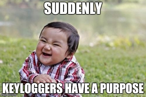 Evil Toddler Meme | SUDDENLY KEYLOGGERS HAVE A PURPOSE | image tagged in memes,evil toddler | made w/ Imgflip meme maker