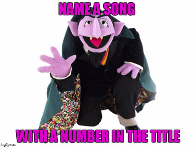 NAME A SONG WITH A NUMBER IN THE TITLE | image tagged in numbers | made w/ Imgflip meme maker