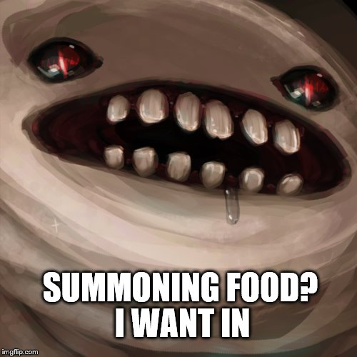 I WANT IN SUMMONING FOOD? | made w/ Imgflip meme maker