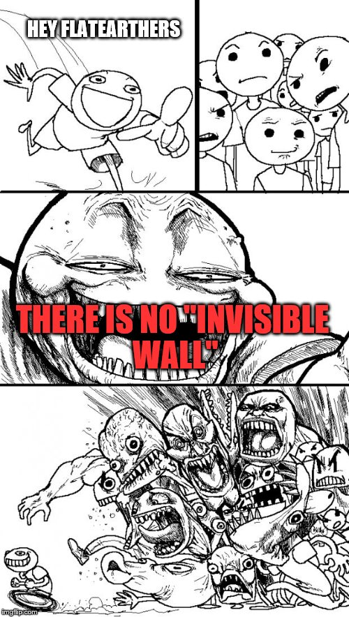 "flat earthers are dumb | HEY FLATEARTHERS THERE IS NO ""INVISIBLE WALL"" 