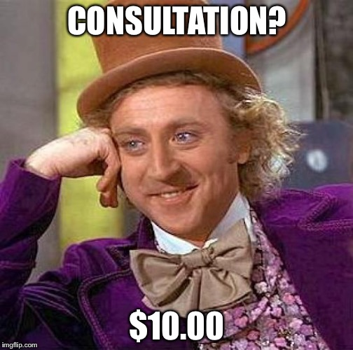 Creepy Condescending Wonka Meme | CONSULTATION? $10.00 | image tagged in memes,creepy condescending wonka | made w/ Imgflip meme maker