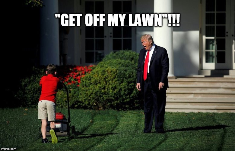 """GET OFF MY LAWN""!!! 