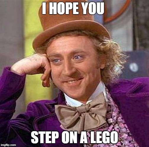 Creepy Condescending Wonka Meme | I HOPE YOU STEP ON A LEGO | image tagged in memes,creepy condescending wonka | made w/ Imgflip meme maker