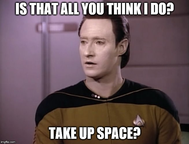 IS THAT ALL YOU THINK I DO? TAKE UP SPACE? | made w/ Imgflip meme maker