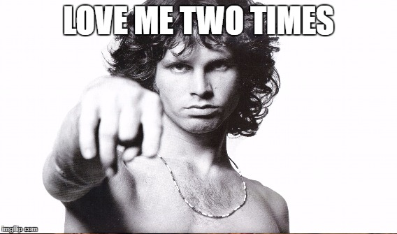 LOVE ME TWO TIMES | made w/ Imgflip meme maker