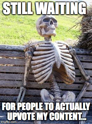 Still waiting... | STILL WAITING FOR PEOPLE TO ACTUALLY UPVOTE MY CONTENT... | image tagged in memes,waiting skeleton,funny,upvotes | made w/ Imgflip meme maker