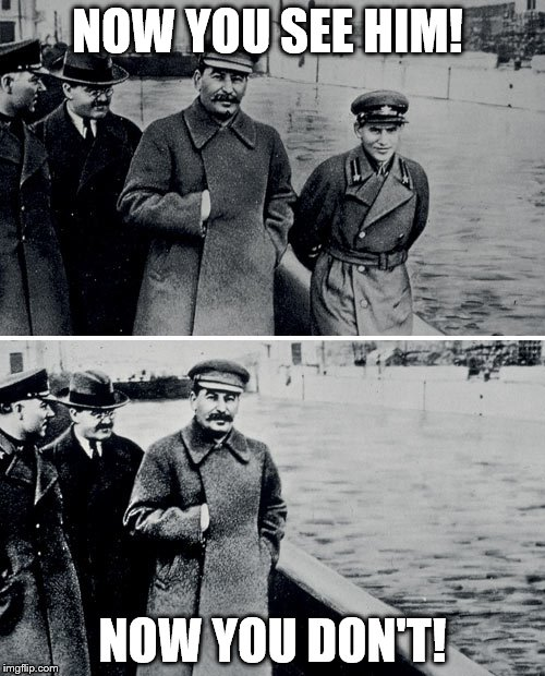 NOW YOU SEE HIM! NOW YOU DON'T! | image tagged in stalin photoshop | made w/ Imgflip meme maker