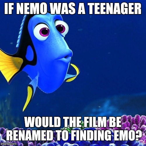 Makes you wonder... | IF NEMO WAS A TEENAGER WOULD THE FILM BE RENAMED TO FINDING EMO? | image tagged in finding nemo,emo | made w/ Imgflip meme maker