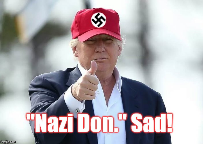 """Nazi Don."" Sad! 