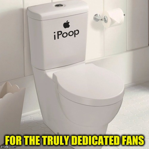 When you can't wait for Apple to release their own | FOR THE TRULY DEDICATED FANS | image tagged in memes,funny,toilet,apple,iphone,toilet humor | made w/ Imgflip meme maker