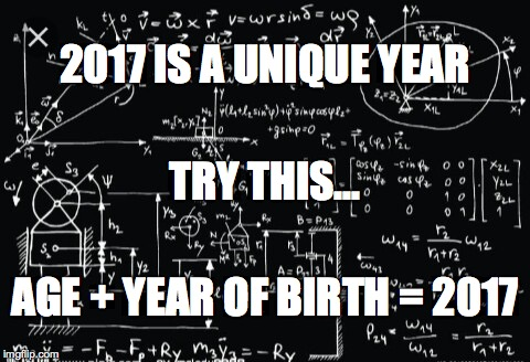 I Learned Me Some Maths...  | 2017 IS A UNIQUE YEAR AGE + YEAR OF BIRTH = 2017 TRY THIS... | image tagged in complicated math | made w/ Imgflip meme maker