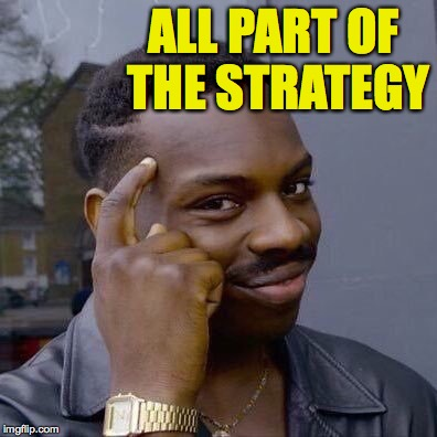 ALL PART OF THE STRATEGY | made w/ Imgflip meme maker