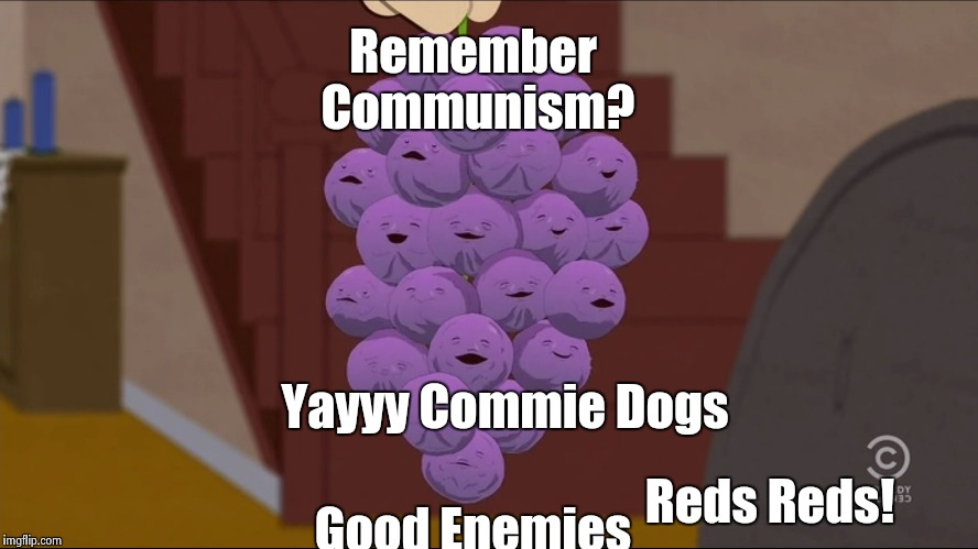Member Berries Meme | Remember Communism? Good Enemies Yayyy Commie Dogs Reds Reds! | image tagged in memes,member berries | made w/ Imgflip meme maker