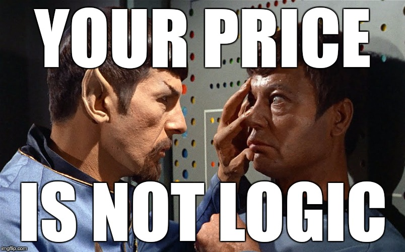 spock n bones | YOUR PRICE IS NOT LOGIC | image tagged in spock n bones | made w/ Imgflip meme maker