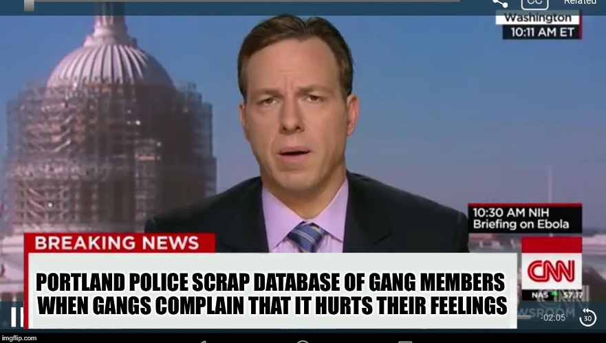 cnn breaking news template | PORTLAND POLICE SCRAP DATABASE OF GANG MEMBERS WHEN GANGS COMPLAIN THAT IT HURTS THEIR FEELINGS | image tagged in cnn breaking news template | made w/ Imgflip meme maker