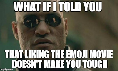 Matrix Morpheus Meme | WHAT IF I TOLD YOU THAT LIKING THE EMOJI MOVIE DOESN'T MAKE YOU TOUGH | image tagged in memes,matrix morpheus | made w/ Imgflip meme maker