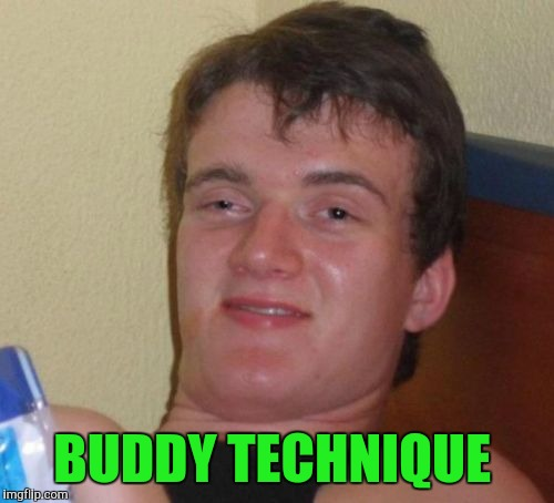 10 Guy Meme | BUDDY TECHNIQUE | image tagged in memes,10 guy | made w/ Imgflip meme maker