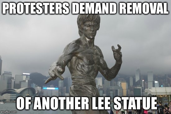Confederate General Lee | PROTESTERS DEMAND REMOVAL OF ANOTHER LEE STATUE | image tagged in statues | made w/ Imgflip meme maker