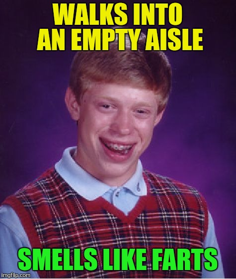 Bad Luck Brian Meme | WALKS INTO AN EMPTY AISLE SMELLS LIKE FARTS | image tagged in memes,bad luck brian | made w/ Imgflip meme maker