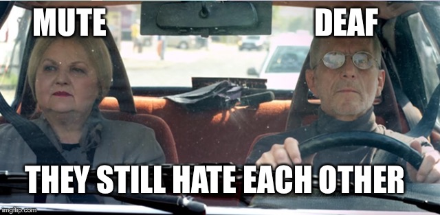 MUTE DEAF THEY STILL HATE EACH OTHER | made w/ Imgflip meme maker