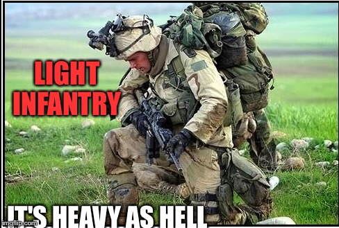 Light Infantry  | LIGHT INFANTRY IT'S HEAVY AS HELL | image tagged in 25 infantry division,light infantry,army,military,tropic lightning | made w/ Imgflip meme maker