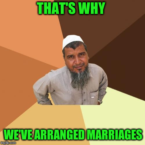 THAT'S WHY WE'VE ARRANGED MARRIAGES | made w/ Imgflip meme maker